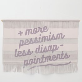 more pessimism, less disappointments Wall Hanging