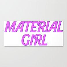 I Am A Material Girl Canvas Print