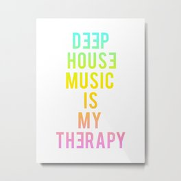 Deep House Music Is My Therapy Metal Print