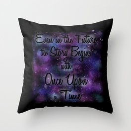 Even in the Future the Story Begins with Once Upon a Time Throw Pillow