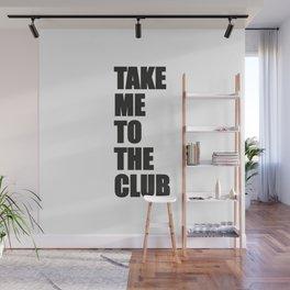 TAKE ME TO THE CLUB Wall Mural