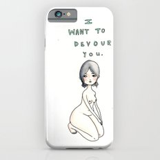 I Want To Devour You iPhone 6s Slim Case
