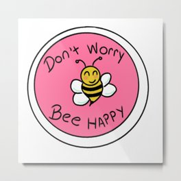 'Dont worry Bee happy' cute design Metal Print