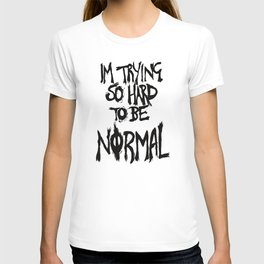 I'm trying so hard to be normal T-shirt