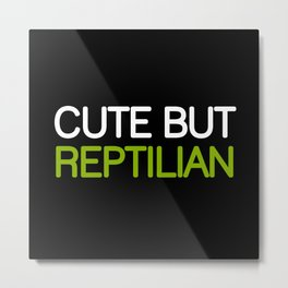 CUTE BUT REPTILIAN Metal Print