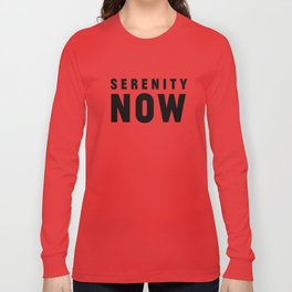 Serenity Now! Long Sleeve T-shirt