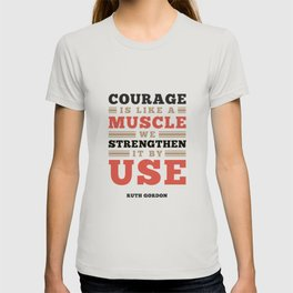 Courage Is Like A Muscle - Ruth Gordon Quote T-shirt