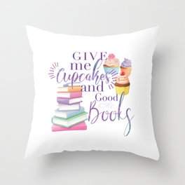 Give me cupcakes and books Throw Pillow