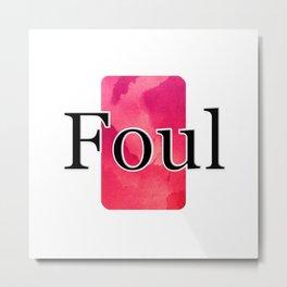 Foul Metal Print