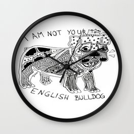 I am not your ENGLISH BULLDOG Wall Clock