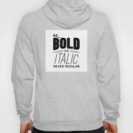 Be bold of italic, never regular Hoody
