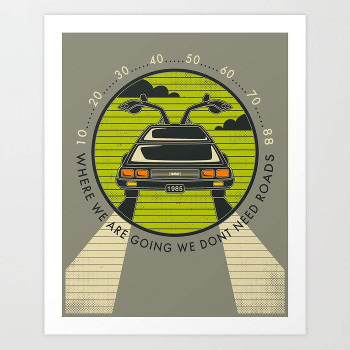 Where We Are Going We Don't Need Roads Art Print