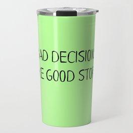 Bad Decisions make good stories Travel Mug