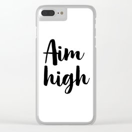 Aim High, Inspirational Printable Art, Wall Decor, Motivational Quote Clear iPhone Case