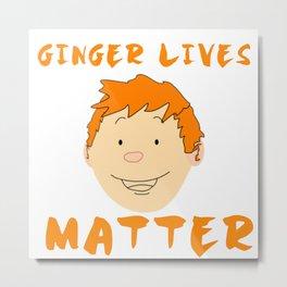 Ginger Lives Matter Metal Print