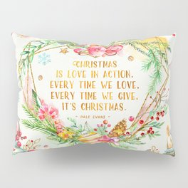 Christmas is love in action Pillow Sham