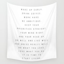 Wake Up Early. Drink Coffee. Work Hard. Be Ambitious. Keep Your Priorities Straight... Wall Tapestry