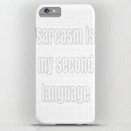 sarcasm is my second language iPhone Case