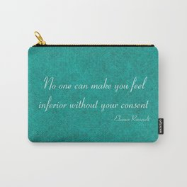 No one can make you feel inferior Carry-All Pouch