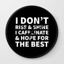 I Don't Rise and Shine I Caffeinate and Hope for the Best (Black & White) Wall Clock