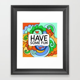 Have Some Fun Framed Art Print