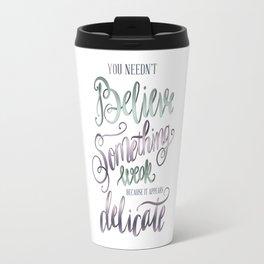 YOU NEEDN'T BELIEVE Travel Mug
