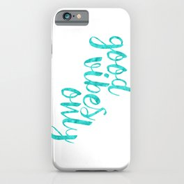 Good Vibes Only in Sea Breeze iPhone Case
