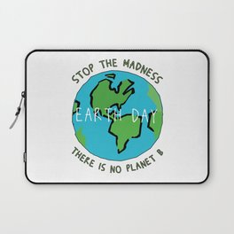 Earth Day - Stop the Madness - There is No Planet B Mother Gift Design Laptop Sleeve