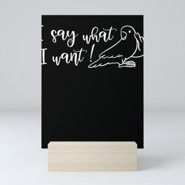 I say what I want I do what i want  Mini Art Print