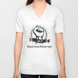 Black lives matter too!  Unisex V-Neck