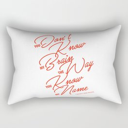 You don't know my brain the way you know my name Rectangular Pillow