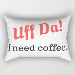 Uff Da! I need coffee. Rectangular Pillow