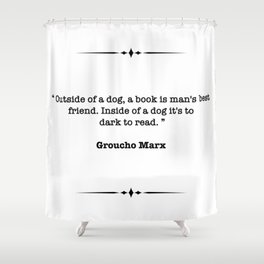 Groucho Marx Quote Shower Curtain
