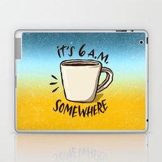 It's 6 a.m. Somewhere Laptop & iPad Skin