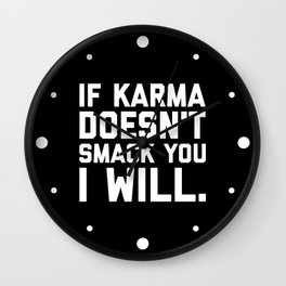 Karma Smack You Funny Quote Wall Clock
