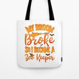 My Broom Broke So I Became A Zoo Keeper Funny Halloween Tote Bag