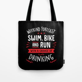 Weekend Forecast Swim Bike And Run With A Chance Of Drinking Tote Bag