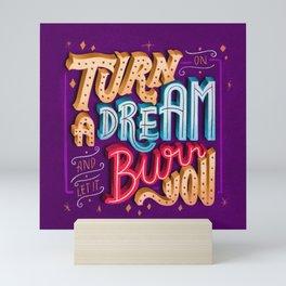 Turn on a dream and let it burn you Mini Art Print