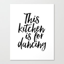 KITCHEN WALL ART, Kitchen Decor,Funny Kitchen Print,This Kitchen Is For Dancing,Quote Prints,Typogra Canvas Print
