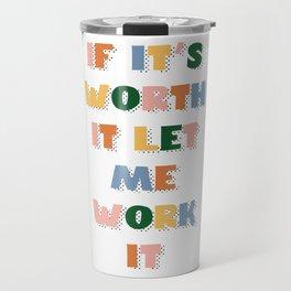 If It's Worth It Let Me Work It Travel Mug