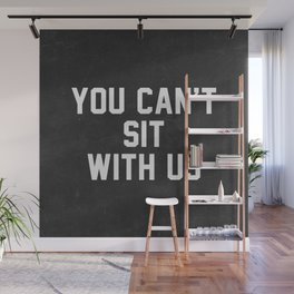 You can't sit with us - black version Wall Mural
