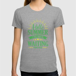 Hello Summer I've Been Waiting For You gr T-shirt