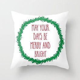 May your days be merry ... Throw Pillow