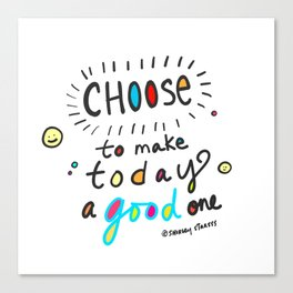 Choose To Make Today A Good One Canvas Print