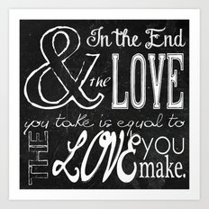 & In the end, the love you take; Lyric Quote. Art Print
