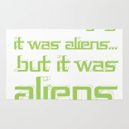 I'm Not Saying It Was Aliens, But It Was Aliens Meme T-Shirt For Fans Of Ancient Aliens Font Style Rug