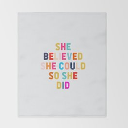 SHE BELIEVED SHE COULD SO SHE DID Throw Blanket