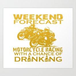 WEEKEND FORECAST MOTORCYCLE RACING Art Print