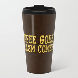 Coffee goes in- Sarcasm comes out Travel Mug