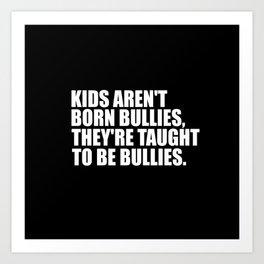 kids aren't bullies quote Art Print